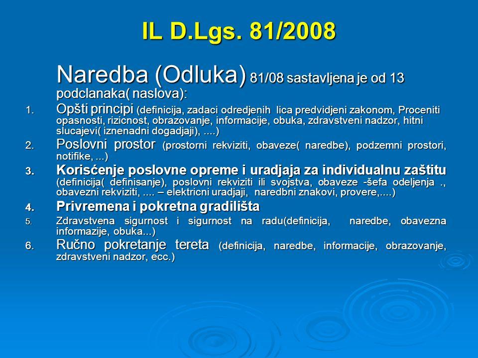 IL D.Lgs. 81/2008 Naredba (Odluka) 81/08 sastavljena je od 13 podclanaka( naslova): 1. Opšti principi (definicija, zadaci odredjenih lica predvidjeni