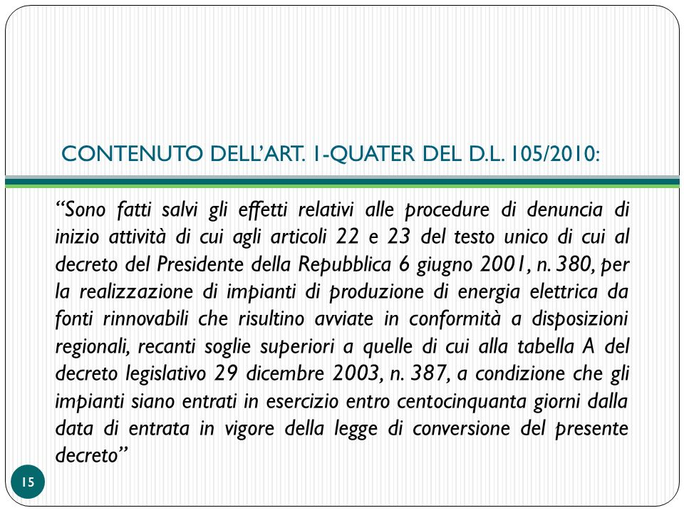CONTENUTO DELLART. 1-QUATER DEL D.L. 105/2010: Sono fatti salvi gli effetti relativi alle procedure di denuncia di inizio attività di cui agli articol