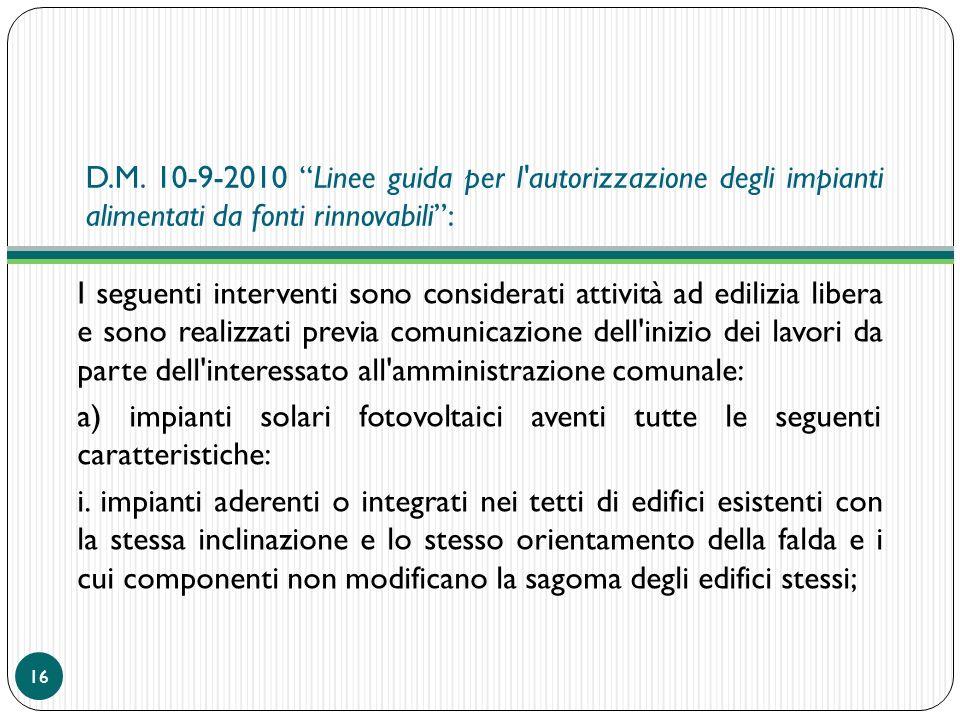 D.M. 10-9-2010 Linee guida per l'autorizzazione degli impianti alimentati da fonti rinnovabili: I seguenti interventi sono considerati attività ad edi