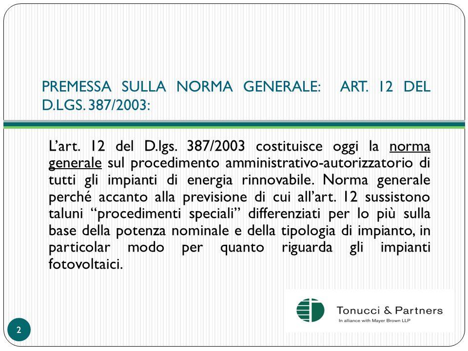 PREMESSA SULLA NORMA GENERALE: ART. 12 DEL D.LGS. 387/2003: Lart. 12 del D.lgs. 387/2003 costituisce oggi la norma generale sul procedimento amministr
