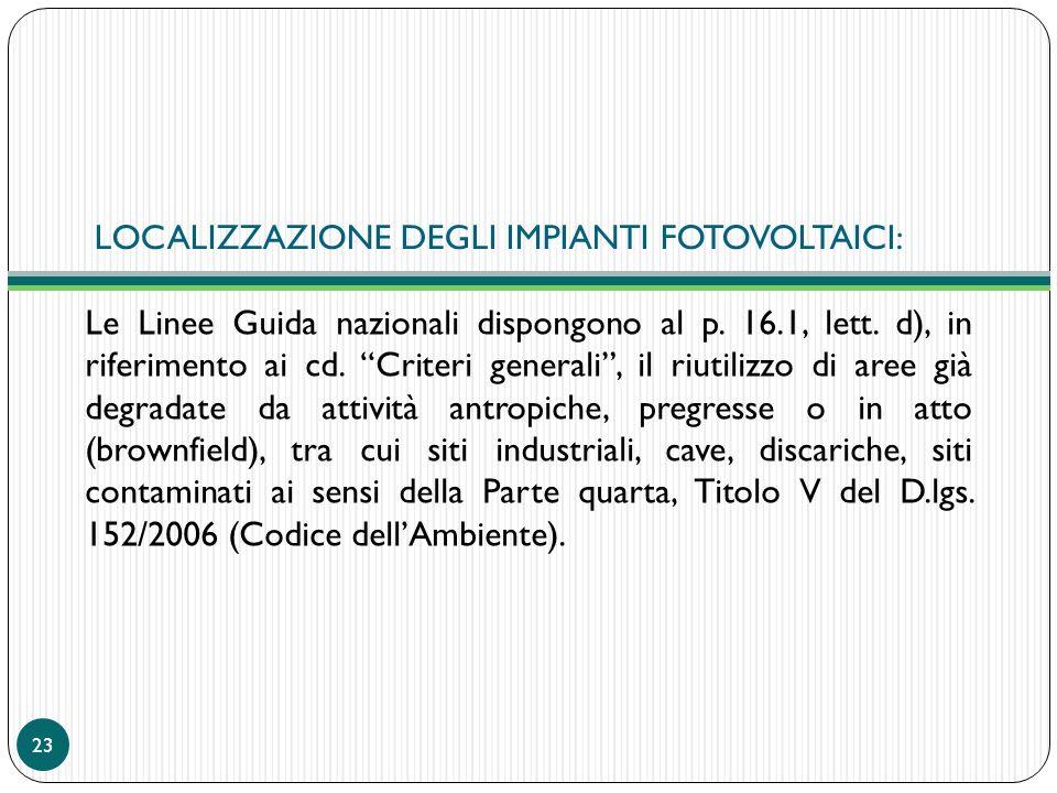 LOCALIZZAZIONE DEGLI IMPIANTI FOTOVOLTAICI: Le Linee Guida nazionali dispongono al p. 16.1, lett. d), in riferimento ai cd. Criteri generali, il riuti