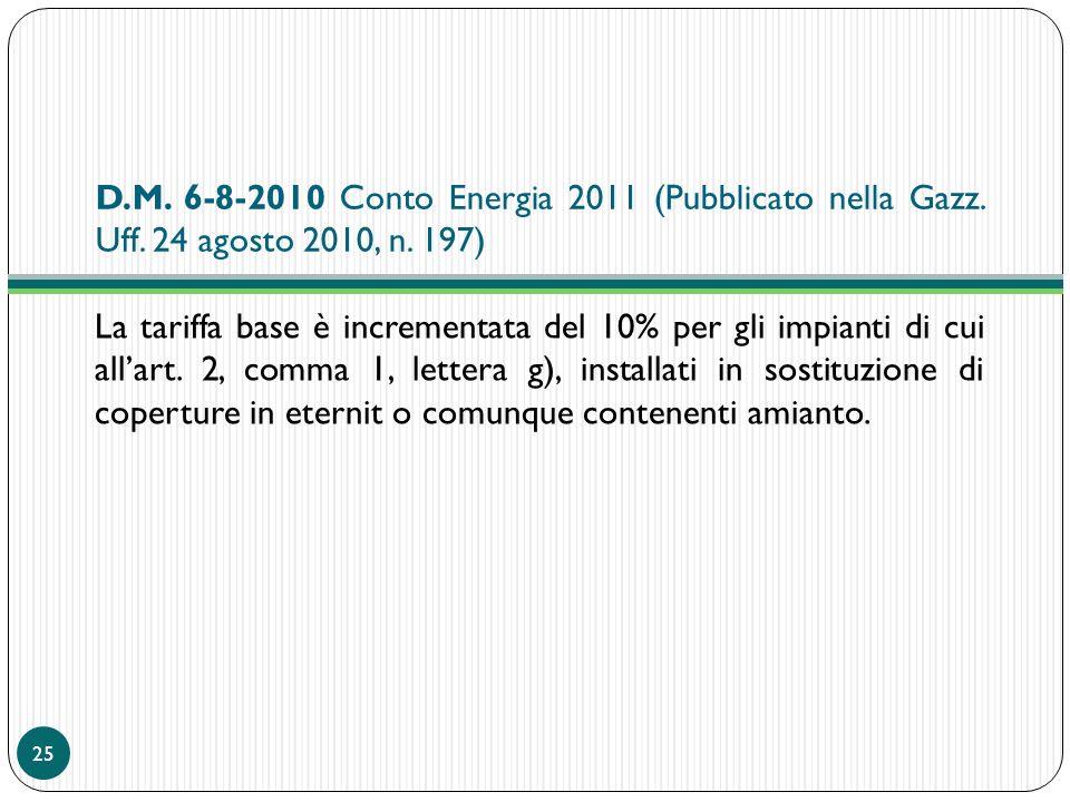 D.M. 6-8-2010 Conto Energia 2011 (Pubblicato nella Gazz. Uff. 24 agosto 2010, n. 197) La tariffa base è incrementata del 10% per gli impianti di cui a