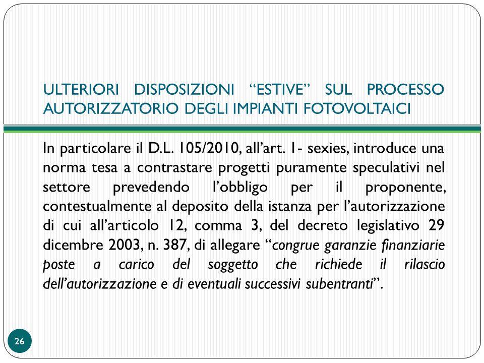 ULTERIORI DISPOSIZIONI ESTIVE SUL PROCESSO AUTORIZZATORIO DEGLI IMPIANTI FOTOVOLTAICI In particolare il D.L. 105/2010, allart. 1- sexies, introduce un