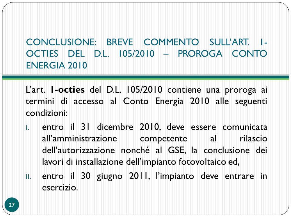 CONCLUSIONE: BREVE COMMENTO SULLART. 1- OCTIES DEL D.L. 105/2010 – PROROGA CONTO ENERGIA 2010 Lart. 1-octies del D.L. 105/2010 contiene una proroga ai