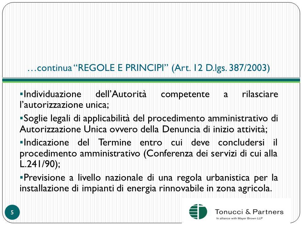 …continua REGOLE E PRINCIPI (Art. 12 D.lgs. 387/2003) Individuazione dellAutorità competente a rilasciare lautorizzazione unica; Soglie legali di appl