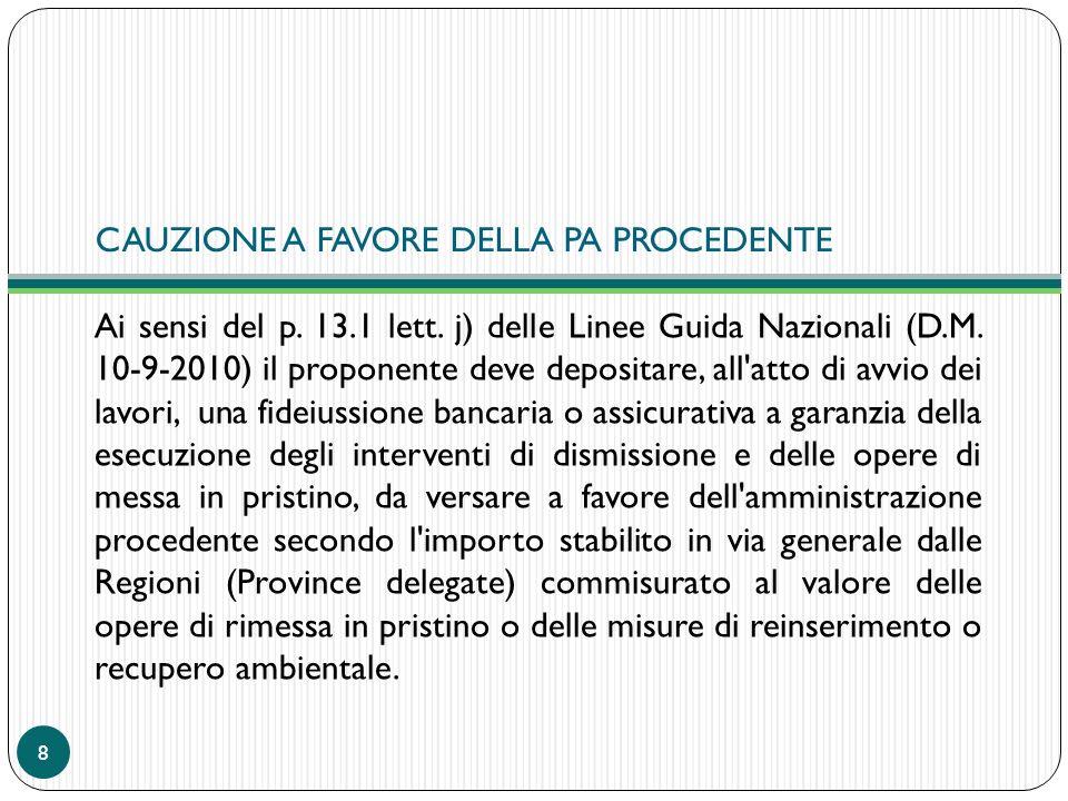 CAUZIONE A FAVORE DELLA PA PROCEDENTE Ai sensi del p. 13.1 lett. j) delle Linee Guida Nazionali (D.M. 10-9-2010) il proponente deve depositare, all'at
