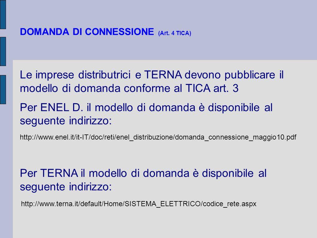 DOMANDA DI CONNESSIONE (Art. 4 TICA) Le imprese distributrici e TERNA devono pubblicare il modello di domanda conforme al TICA art. 3 Per ENEL D. il m