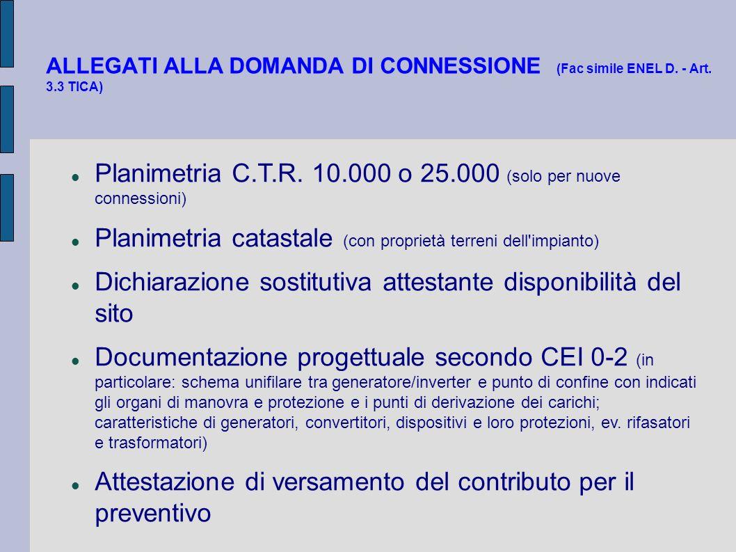 ALLEGATI ALLA DOMANDA DI CONNESSIONE (Fac simile ENEL D. - Art. 3.3 TICA) Planimetria C.T.R. 10.000 o 25.000 (solo per nuove connessioni) Planimetria