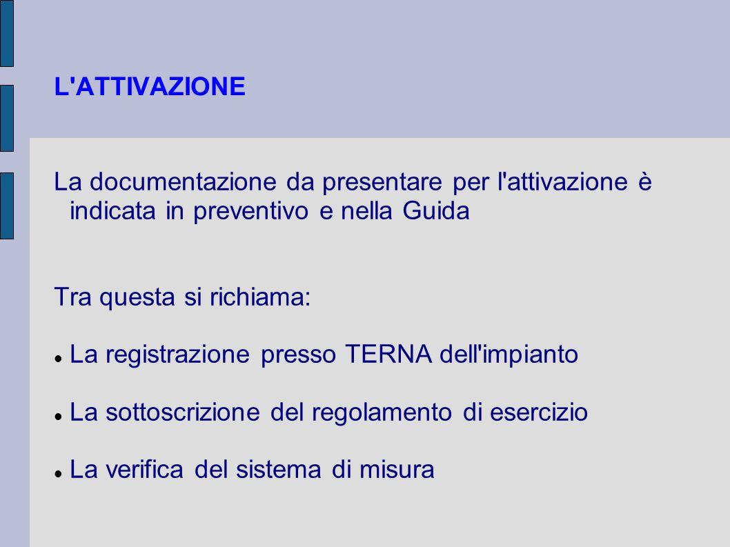 L'ATTIVAZIONE La documentazione da presentare per l'attivazione è indicata in preventivo e nella Guida Tra questa si richiama: La registrazione presso