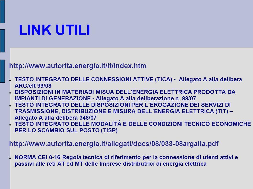 LINK UTILI http://www.autorita.energia.it/it/index.htm TESTO INTEGRATO DELLE CONNESSIONI ATTIVE (TICA) - Allegato A alla delibera ARG/elt 99/08 DISPOS