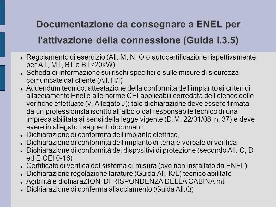 Documentazione da consegnare a ENEL per l'attivazione della connessione (Guida I.3.5) Regolamento di esercizio (All. M, N, O o autocertificazione risp