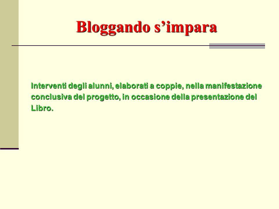 Bloggando simpara Interventi degli alunni, elaborati a coppie, nella manifestazione conclusiva del progetto, in occasione della presentazione del Libr