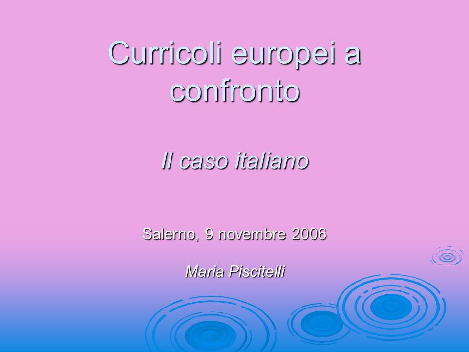 Curricoli europei a confronto Il caso italiano Salerno, 9 novembre 2006 Maria Piscitelli