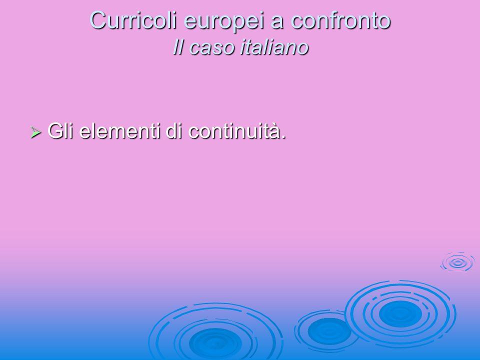 Curricoli europei a confronto Il caso italiano Gli elementi di continuità. Gli elementi di continuità.