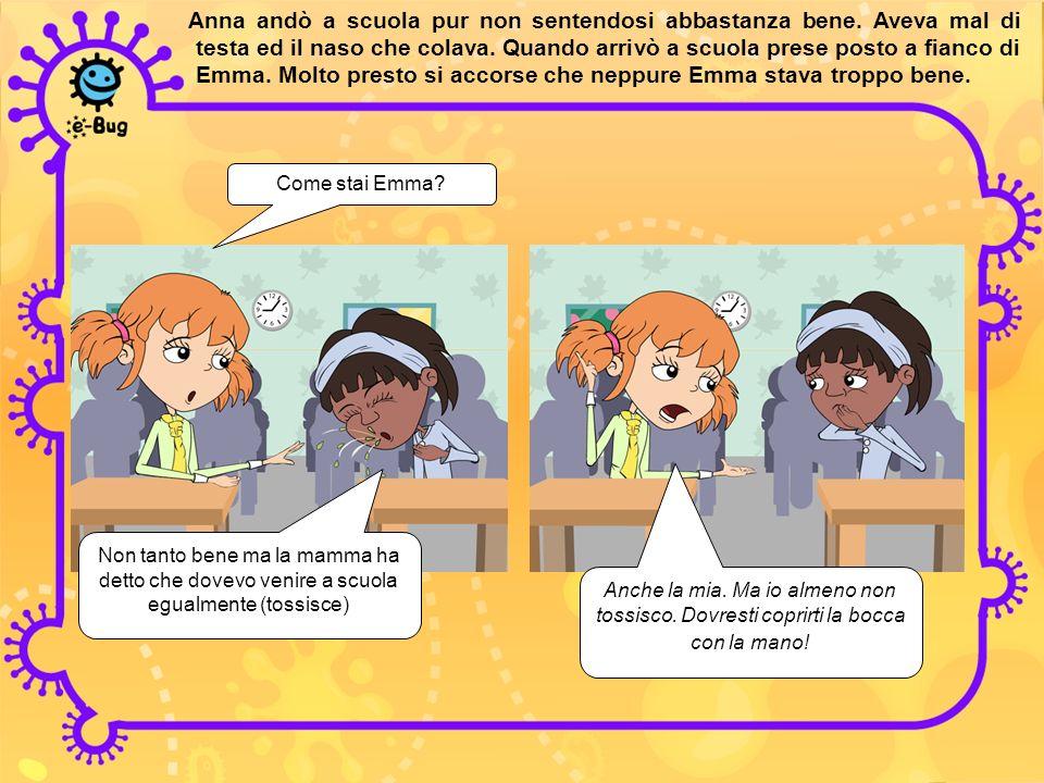 Anna andò a scuola pur non sentendosi abbastanza bene. Aveva mal di testa ed il naso che colava. Quando arrivò a scuola prese posto a fianco di Emma.