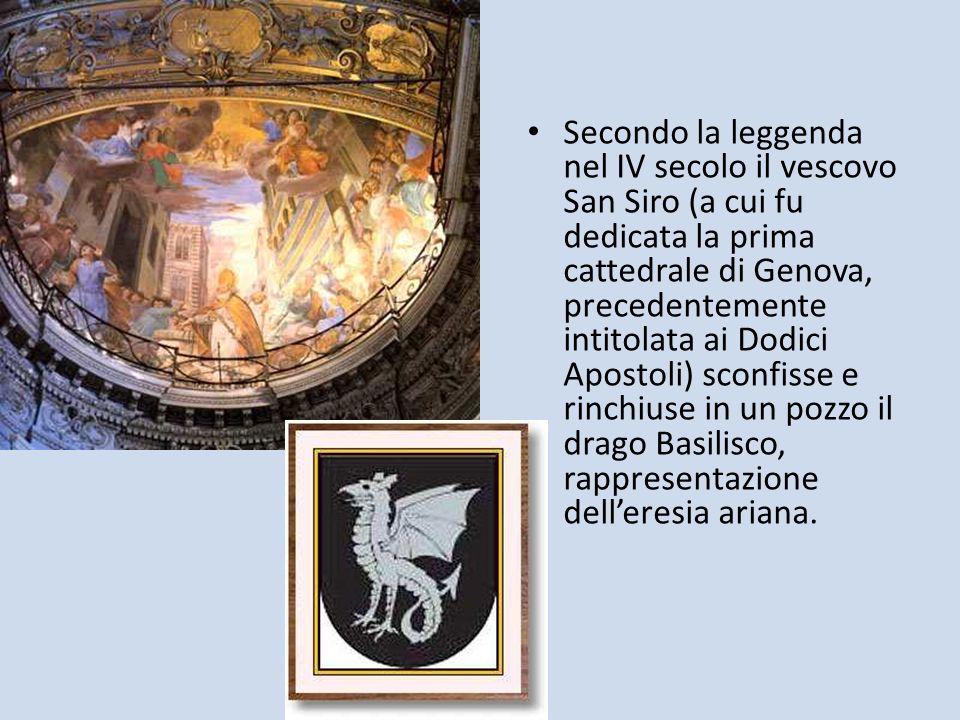 Secondo la leggenda nel IV secolo il vescovo San Siro (a cui fu dedicata la prima cattedrale di Genova, precedentemente intitolata ai Dodici Apostoli)