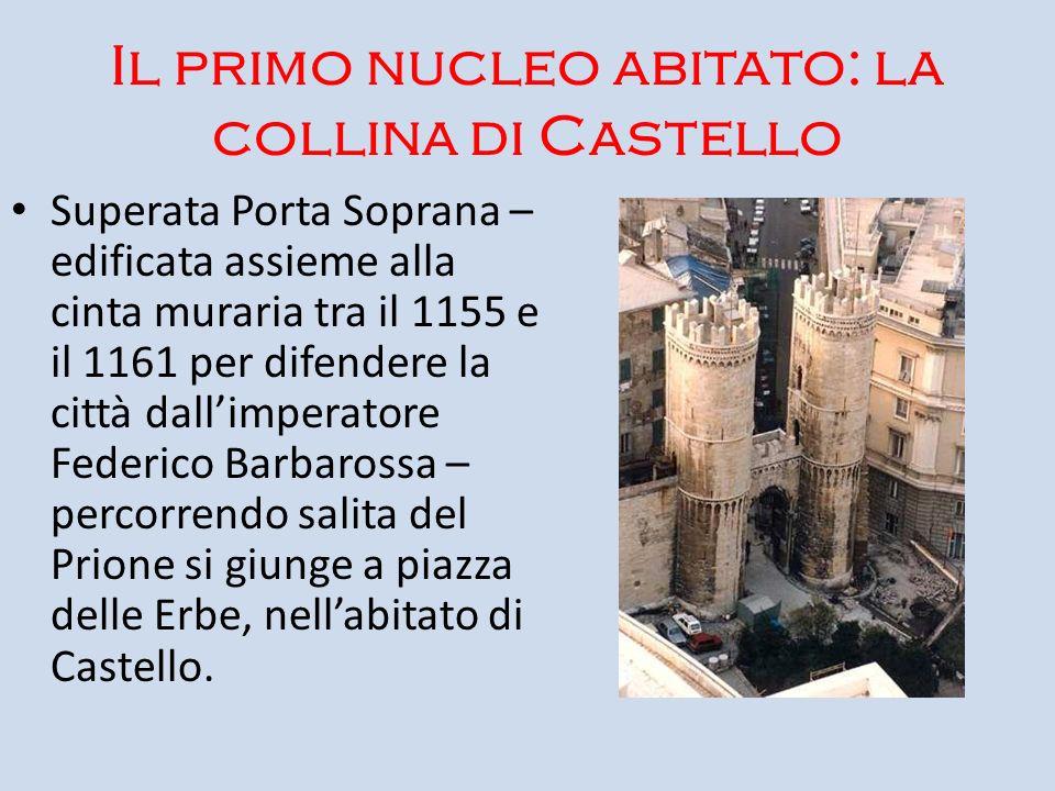 Il primo nucleo abitato: la collina di Castello Superata Porta Soprana – edificata assieme alla cinta muraria tra il 1155 e il 1161 per difendere la c