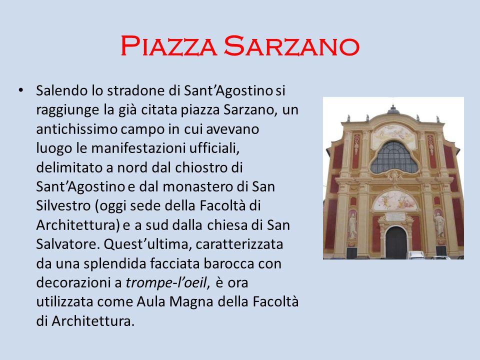 Piazza Sarzano Salendo lo stradone di SantAgostino si raggiunge la già citata piazza Sarzano, un antichissimo campo in cui avevano luogo le manifestaz