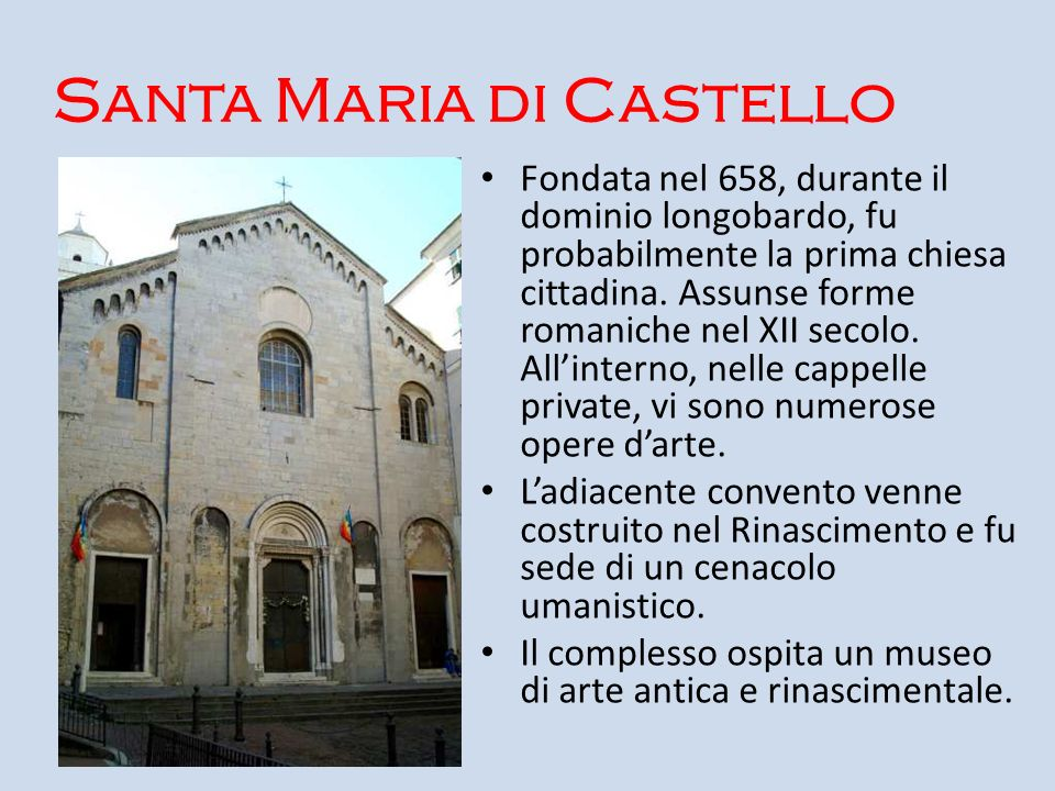 Santa Maria di Castello Fondata nel 658, durante il dominio longobardo, fu probabilmente la prima chiesa cittadina. Assunse forme romaniche nel XII se
