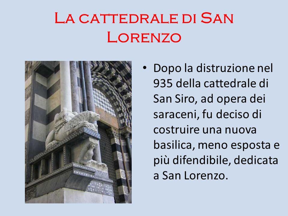 La cattedrale di San Lorenzo Dopo la distruzione nel 935 della cattedrale di San Siro, ad opera dei saraceni, fu deciso di costruire una nuova basilic