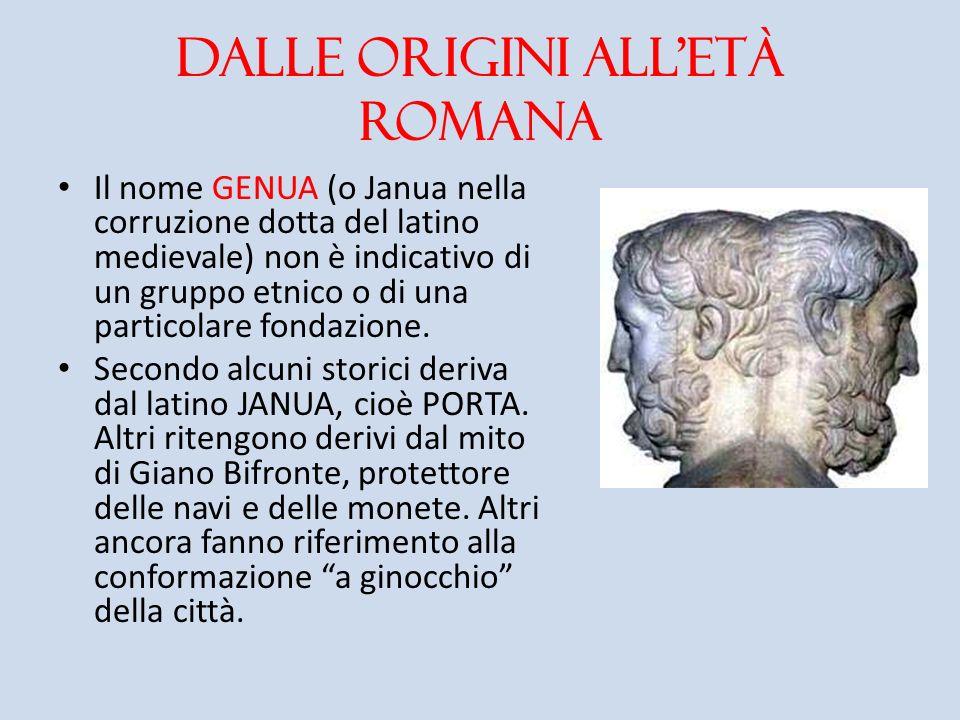 Dalle origini alletà romana Il nome GENUA (o Janua nella corruzione dotta del latino medievale) non è indicativo di un gruppo etnico o di una particol