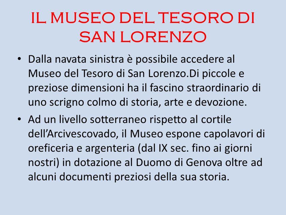 IL MUSEO DEL TESORO DI SAN LORENZO Dalla navata sinistra è possibile accedere al Museo del Tesoro di San Lorenzo.Di piccole e preziose dimensioni ha i