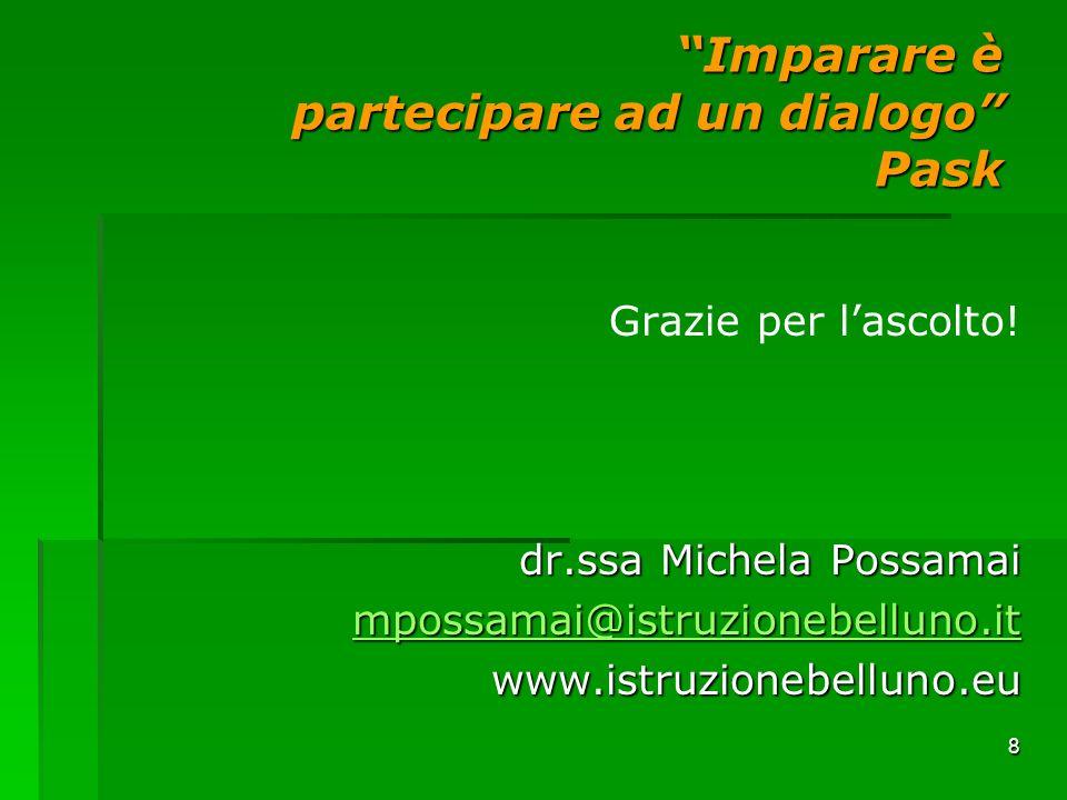 8 Imparare è partecipare ad un dialogo Pask Grazie per lascolto! dr.ssa Michela Possamai mpossamai@istruzionebelluno.it www.istruzionebelluno.eu