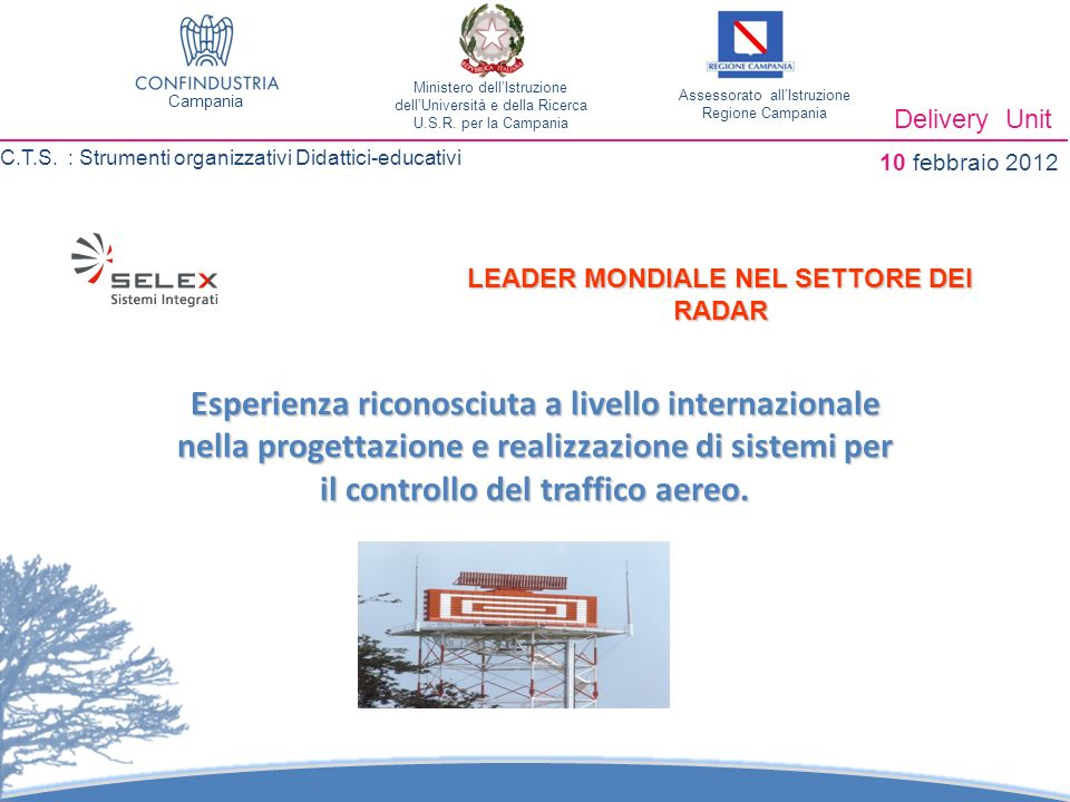 Protocollo di intesa siglato ad aprile 2010 tra Regione Campania, USR Campania, Selex-si e 3 Istituti Tecnici campani ITI «Elia» ITI «Galvani» ITI Righi» Delivery Unit C.T.S.