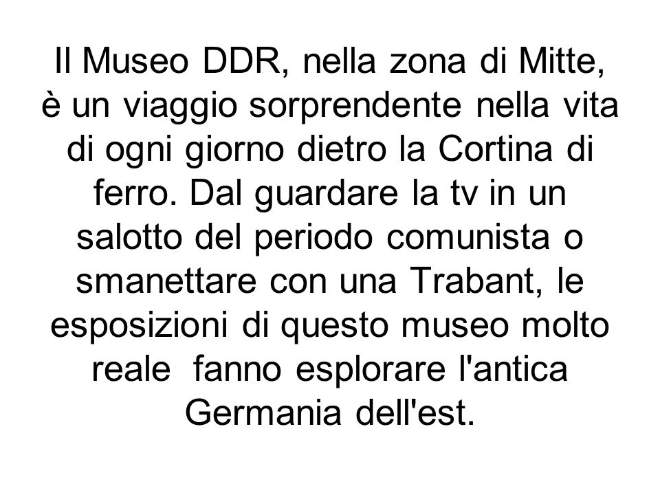 Il Museo DDR, nella zona di Mitte, è un viaggio sorprendente nella vita di ogni giorno dietro la Cortina di ferro. Dal guardare la tv in un salotto de