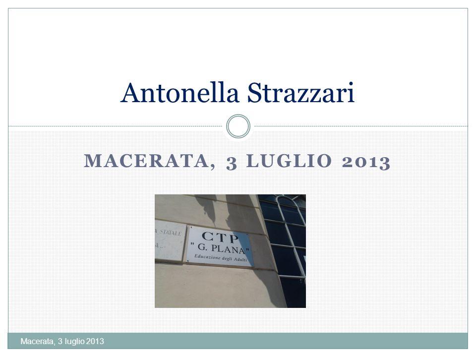 MACERATA, 3 LUGLIO 2013 Macerata, 3 luglio 2013 Antonella Strazzari