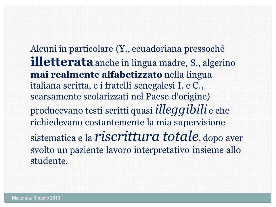 Macerata, 3 luglio 2013 Alcuni in particolare (Y., ecuadoriana pressoché illetterata anche in lingua madre, S., algerino mai realmente alfabetizzato nella lingua italiana scritta, e i fratelli senegalesi I.