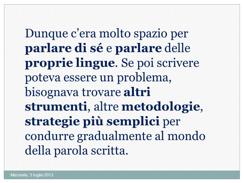 Macerata, 3 luglio 2013 Dunque cera molto spazio per parlare di sé e parlare delle proprie lingue.