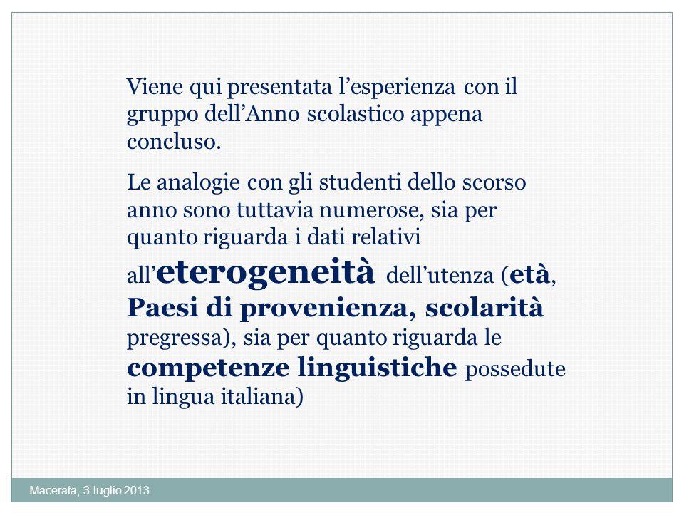 Macerata, 3 luglio 2013 Viene qui presentata lesperienza con il gruppo dellAnno scolastico appena concluso.