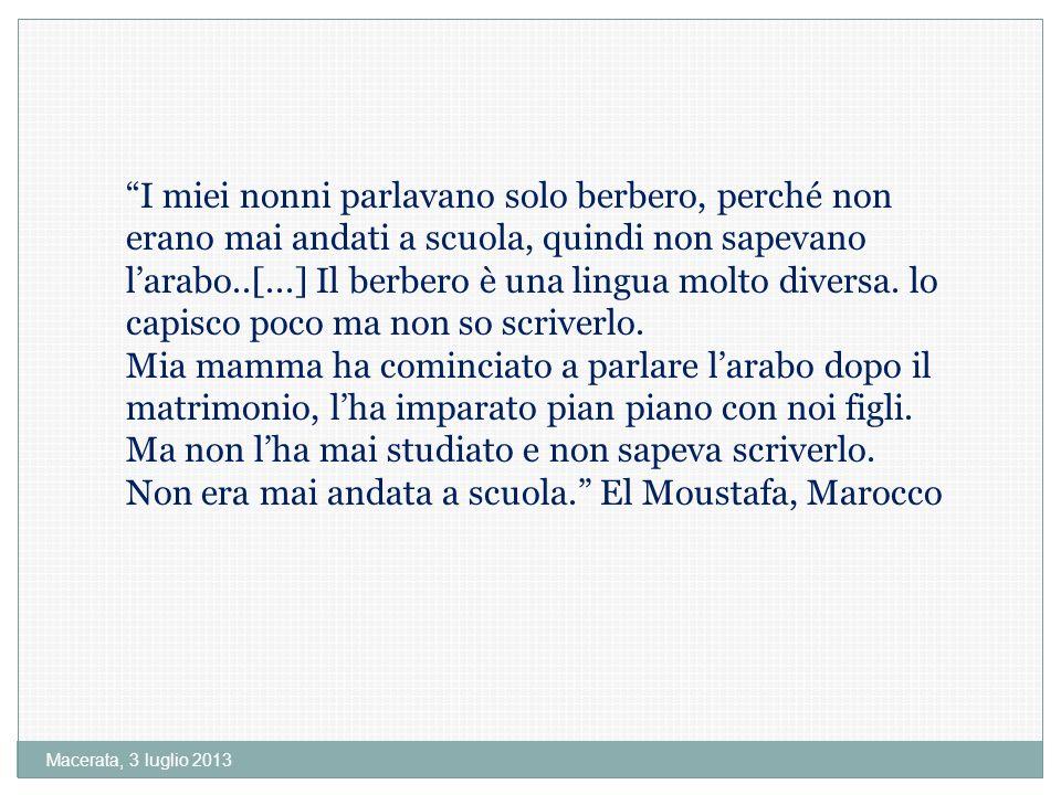 Macerata, 3 luglio 2013 I miei nonni parlavano solo berbero, perché non erano mai andati a scuola, quindi non sapevano larabo..[...] Il berbero è una lingua molto diversa.