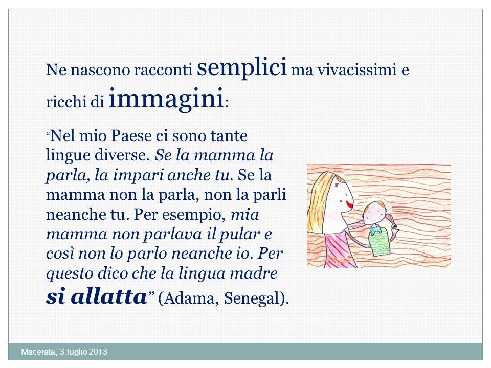 Macerata, 3 luglio 2013 Ne nascono racconti semplici ma vivacissimi e ricchi di immagini : Nel mio Paese ci sono tante lingue diverse.