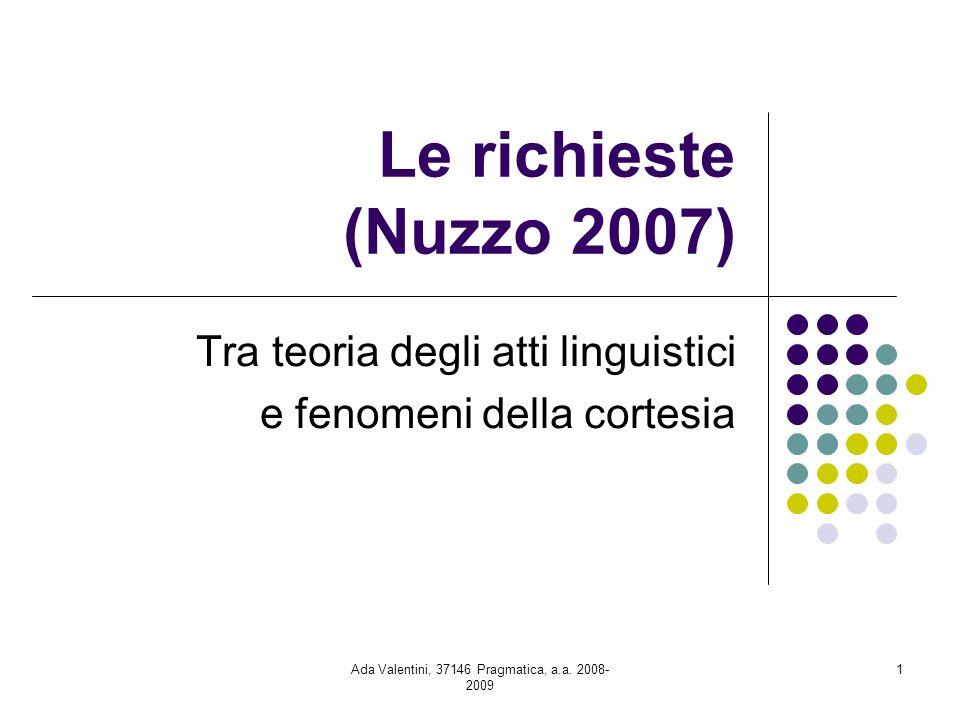 Ada Valentini, 37146 Pragmatica, a.a. 2008- 2009 1 Le richieste (Nuzzo 2007) Tra teoria degli atti linguistici e fenomeni della cortesia