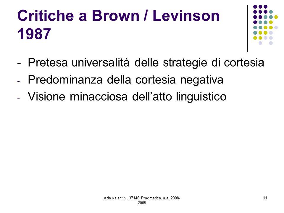 Ada Valentini, 37146 Pragmatica, a.a. 2008- 2009 11 Critiche a Brown / Levinson 1987 - Pretesa universalità delle strategie di cortesia - Predominanza