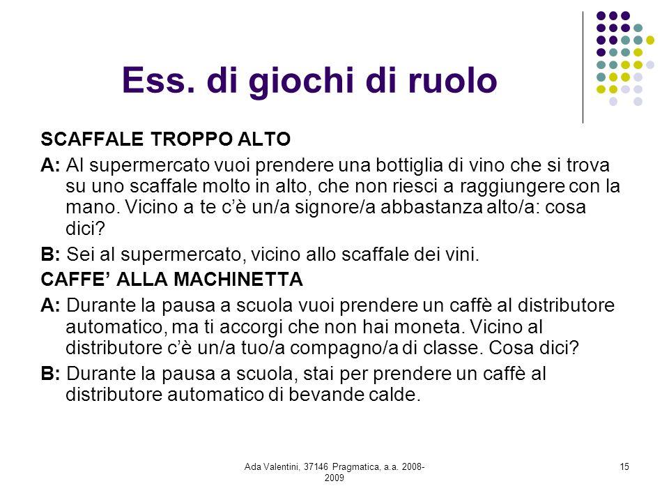 Ada Valentini, 37146 Pragmatica, a.a. 2008- 2009 15 Ess. di giochi di ruolo SCAFFALE TROPPO ALTO A: Al supermercato vuoi prendere una bottiglia di vin