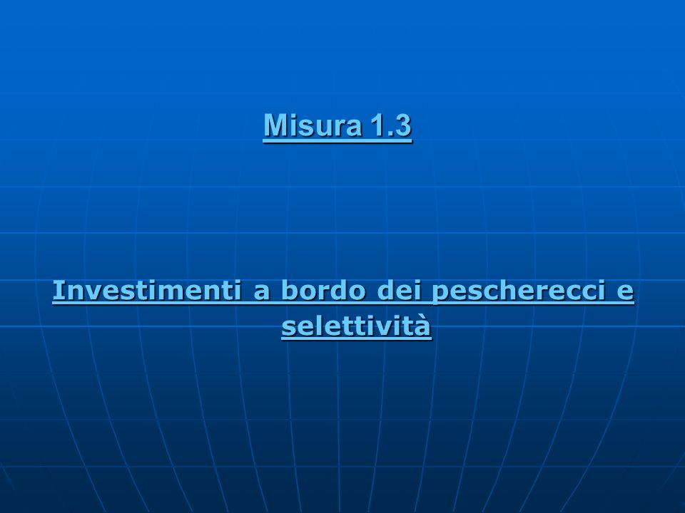 Misura 1.3 Investimenti a bordo dei pescherecci e selettività