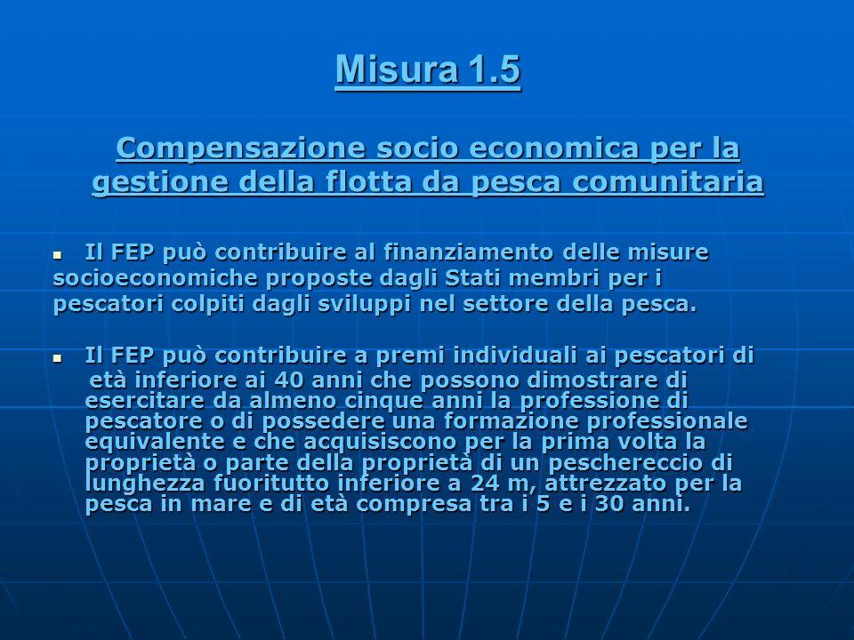 Compensazione socio economica per la gestione della flotta da pesca comunitaria Il FEP può contribuire al finanziamento delle misure Il FEP può contri