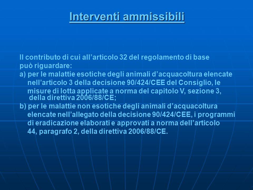 Interventi ammissibili Il contributo di cui allarticolo 32 del regolamento di base può riguardare: a) per le malattie esotiche degli animali dacquacol
