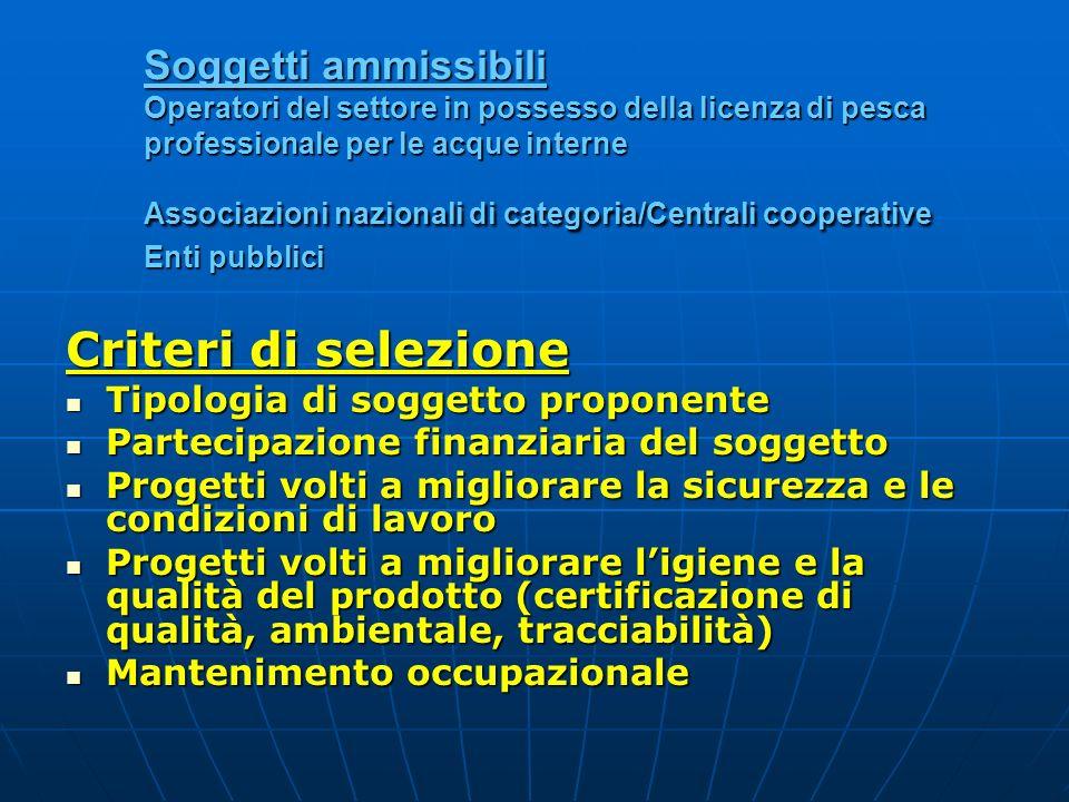 Soggetti ammissibili Operatori del settore in possesso della licenza di pesca professionale per le acque interne Associazioni nazionali di categoria/C