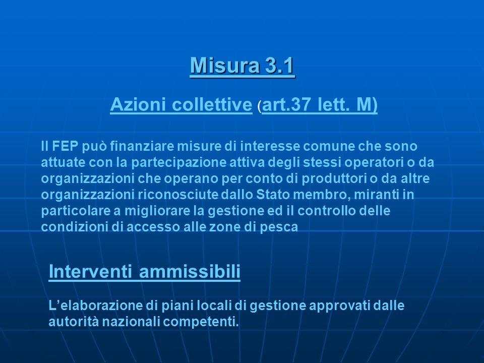 Misura 3.1 Azioni collettive ( art.37 lett. M) Il FEP può finanziare misure di interesse comune che sono attuate con la partecipazione attiva degli st