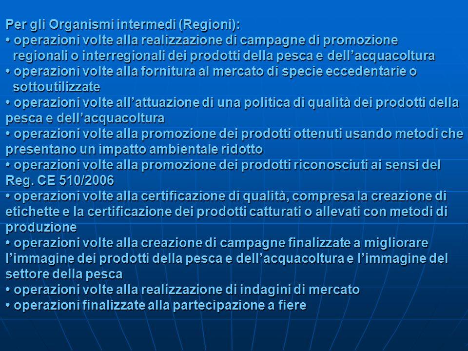 Per gli Organismi intermedi (Regioni): operazioni volte alla realizzazione di campagne di promozione regionali o interregionali dei prodotti della pes