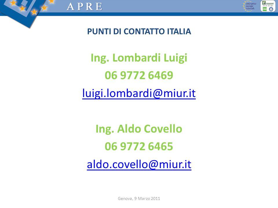 PUNTI DI CONTATTO ITALIA Ing. Lombardi Luigi 06 9772 6469 luigi.lombardi@miur.it Ing. Aldo Covello 06 9772 6465 aldo.covello@miur.it Genova, 9 Marzo 2