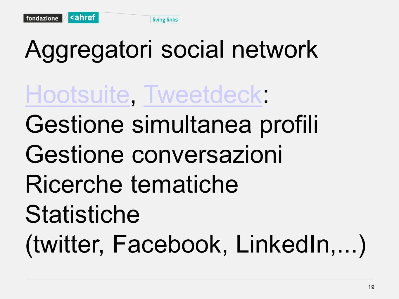 Aggregatori social network HootsuiteHootsuite, Tweetdeck:Tweetdeck Gestione simultanea profili Gestione conversazioni Ricerche tematiche Statistiche (
