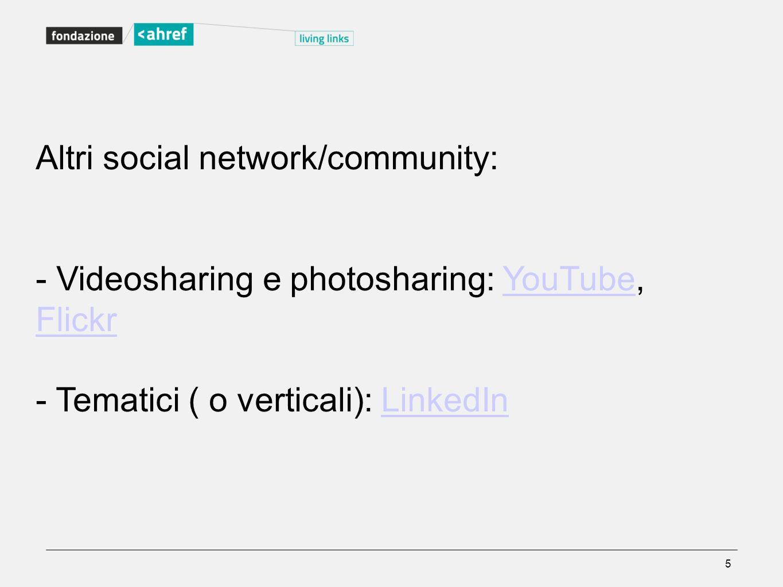 Altri social network/community: - Videosharing e photosharing: YouTube, FlickrYouTube Flickr - Tematici ( o verticali): LinkedInLinkedIn 5