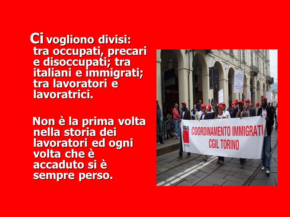 Ci vogliono divisi: tra occupati, precari e disoccupati; tra italiani e immigrati; tra lavoratori e lavoratrici. Ci vogliono divisi: tra occupati, pre