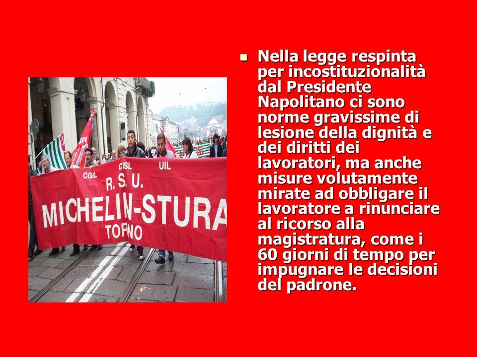 Nella legge respinta per incostituzionalità dal Presidente Napolitano ci sono norme gravissime di lesione della dignità e dei diritti dei lavoratori,