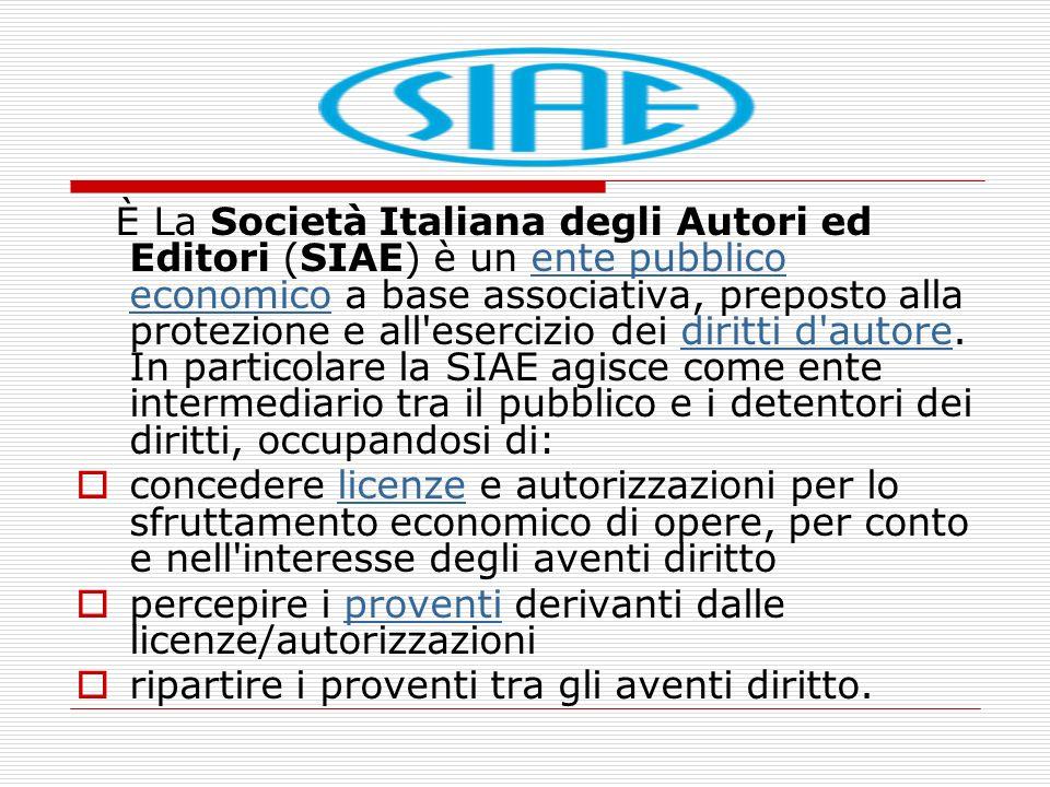 È La Società Italiana degli Autori ed Editori (SIAE) è un ente pubblico economico a base associativa, preposto alla protezione e all'esercizio dei dir